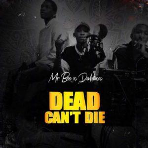 Mr Bee x Dablixx – Dead Can't Die Music