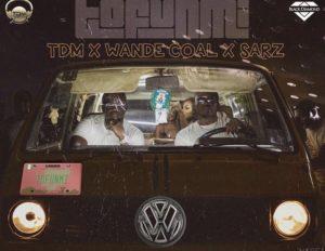 Wande Coal – Tofunmi ft Tdm & Sarz