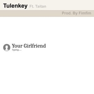 Tulenkey – Your Girlfriend Ft. Titan
