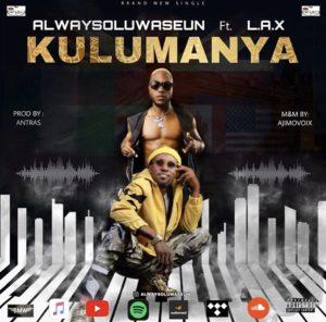 Alwaysoluwaseun ft Lax – Kulumanya