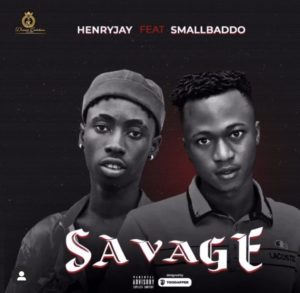 Henry Jay Ft Small Baddo – Savage