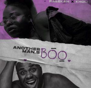 Rabekah ft Kholi – Another man's Boo