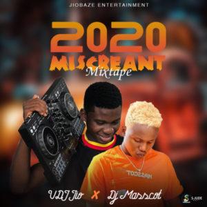 [MIXTAPE] VDJ JIO FT. DJ MASSCOT – 2020 MISCREANT MIXTAPE