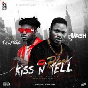 """Dj Rash – """"Kiss N Tell.Mp3"""" Ft. T Classic"""