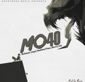 Bad Boy Timz ft Rahman Jago x Barry jhay – Mo40