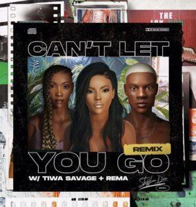 Stefflon Don Ft Rema & Tiwa Savage – Can't Let You Go (Remix)