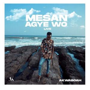 Akwaboah – Mesan Agye Wo Live Session