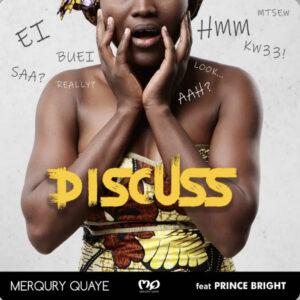 Merqury Quaye Ft Prince Bright – Discuss