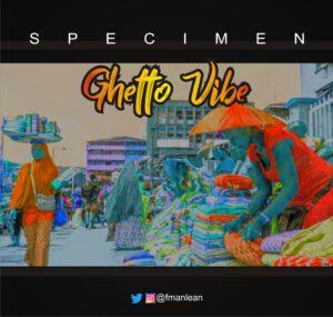 Specimen – Ghetto Vibe