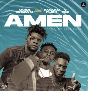 Ogidi Brown – Amen Ft Kwaku Flick & Ypee