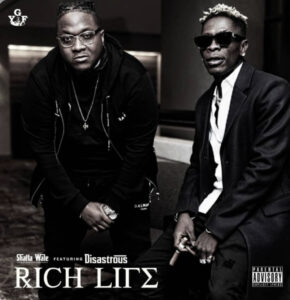 Shatta Wale ft Disastrous – Rich Life