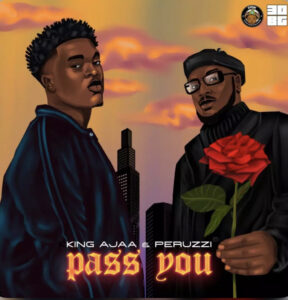 King Ajaa – Pass You ft Peruzzi