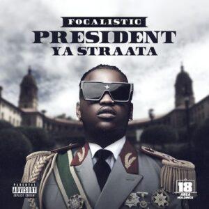 Focalistic – President Ya Straata [ Full Ep ]