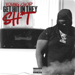 Young Chop – Get Hit In They Sh*t