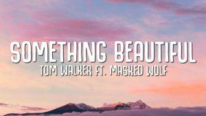 Tom Walker – Something Beautiful Ft. Masked Wolf
