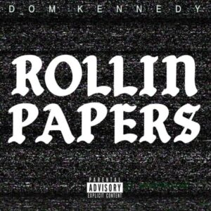 DOM KENNEDY – ROLLIN PAPERS