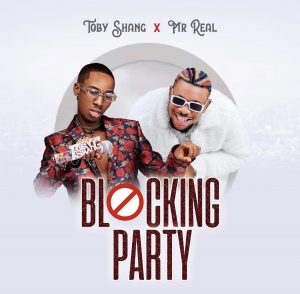 Toby shang – Blocking Party Ft Mr real