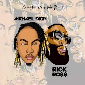 Michael Dion Ft Rick Ross – Can You Hear Me Now?