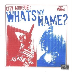 City Morgue – WHAT'S MY NAME