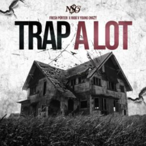 Fresh Porter – Trap A Lot Ft Young Crazy & Rioo