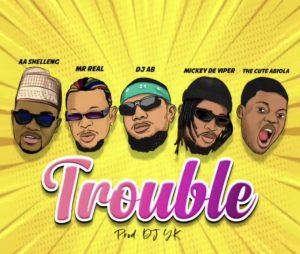 AA Shelleng – Trouble ft. Mr. Real, Dj Ab, Mickey De Viper, Cute Abiola