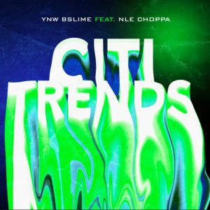 YNW BSlime – Citi Trends Ft NLE Choppa