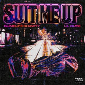 Slimelife Shawty – Suit Me Up Ft Lil Durk